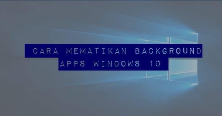 Cara Menghentikan Background Apps di Windows 10