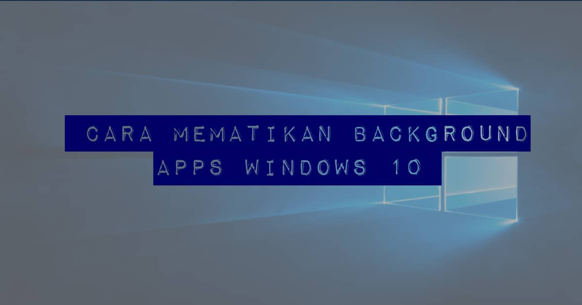 2 cara menghentikan background apps windows 10